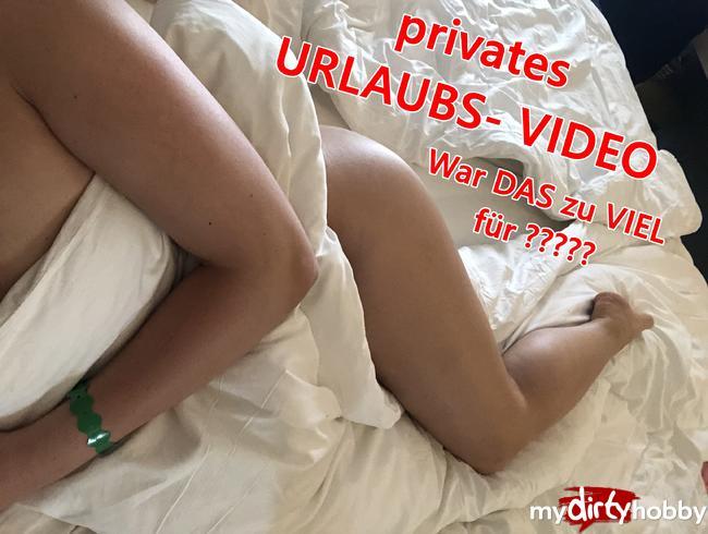 privates URLAUBS- VIDEO!!! War DAS zu viel für ????????