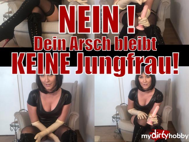 NEIN! Dein Arsch bleibt KEINE Jungfrau!