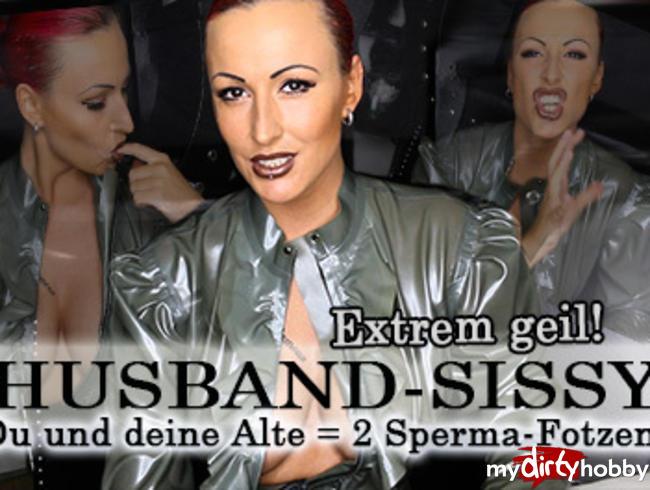Husband-Sissy - DU und SIE - Extreme Spermaschlampen!