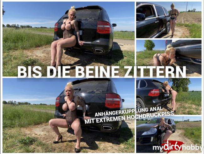 BIS DIE BEINE ZITTERN - Anhängerkupplung Anal mit extremen Hochdruckpiss