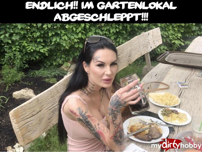 ENDLICH!! Im Gartenlokal abgeschleppt!!!