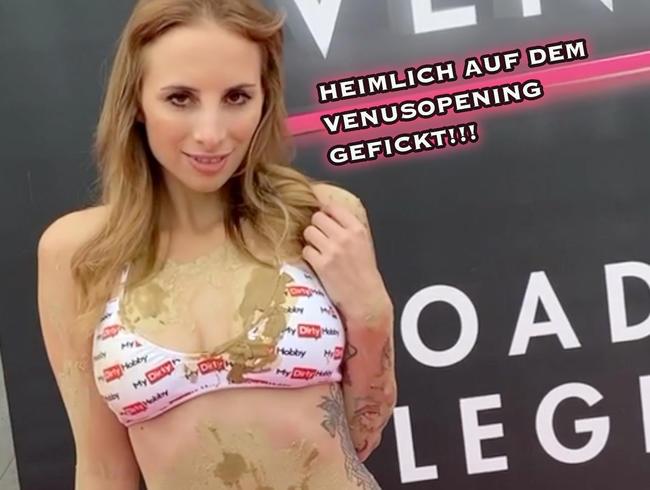 HEIMLICH AUF DEM VENUSOPENING GEFICKT!!!
