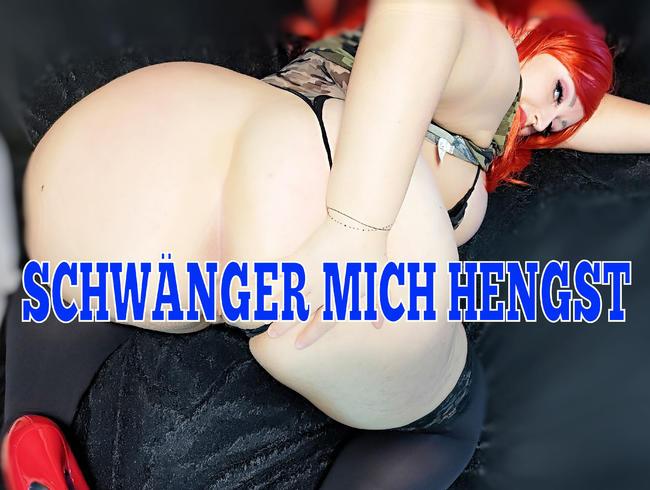 HENGST SCHWÄNGER MICH