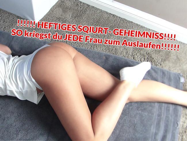 !!!!!! HEFTIGES SQIURT- GEHEIMNISS!!!! SO kriegst du JEDE Frau zum Auslaufen!!!!!!
