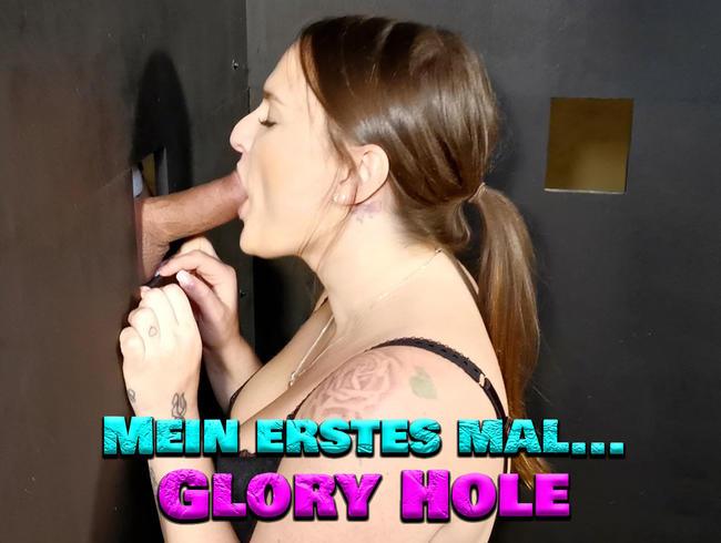 Mein erstes Mal… Glory Hole