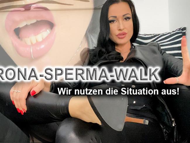 Corona-Sperma-Walk! Wir nutzen die Situation jetzt aus!
