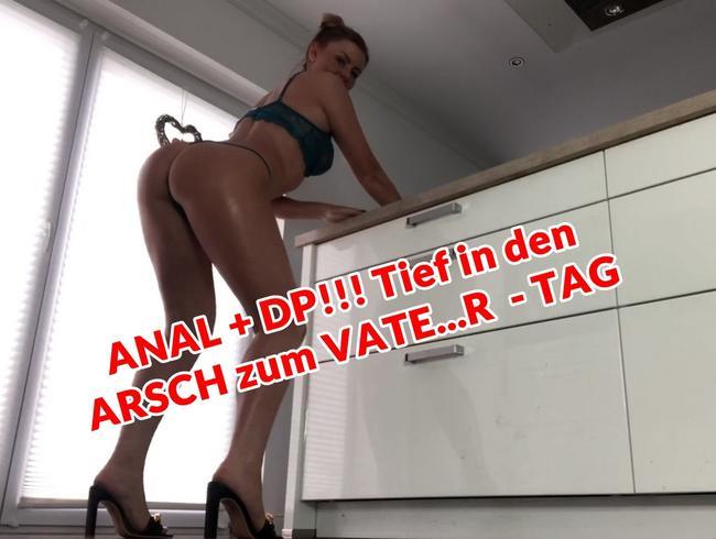 ANAL + DP!!! Tief in den  ARSCH zum VATE...R - TAG